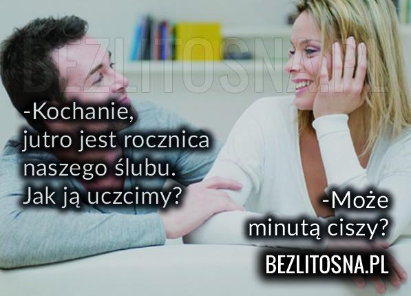 -Kochanie jutro jest rocznica naszego...