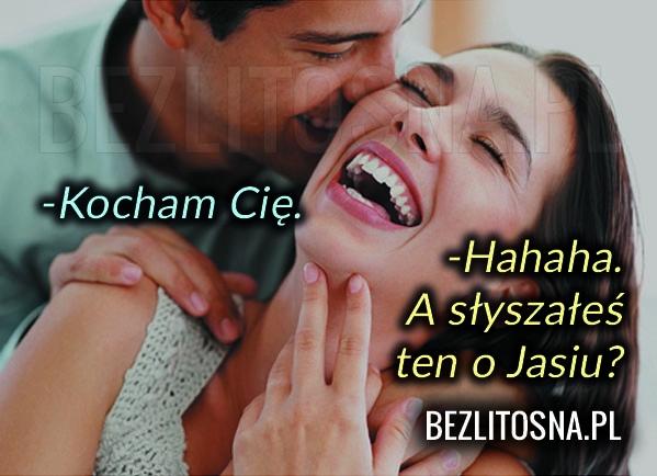 -Kocham Cię. -Hahaha...