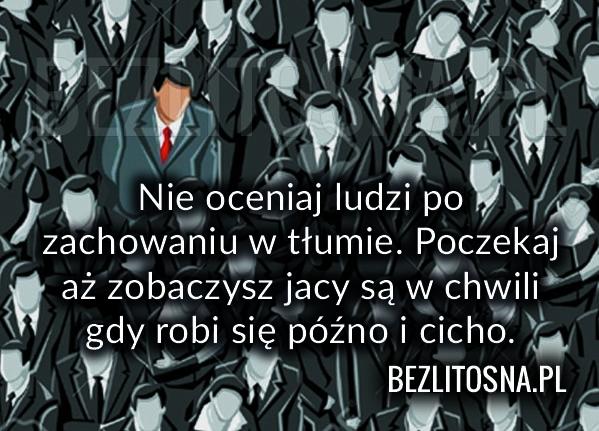 Nie oceniaj ludzi po zachowaniu w tłumie...