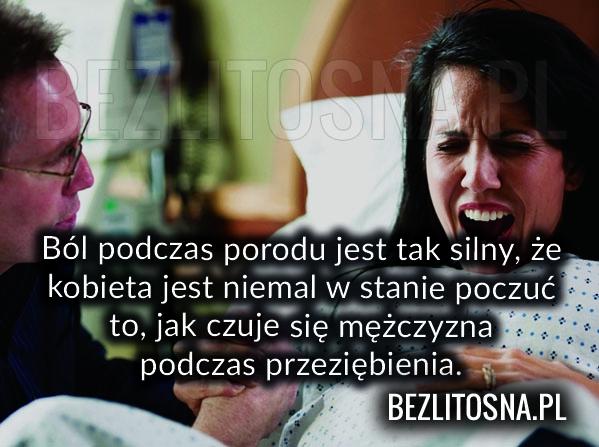 Ból podczas porodu jest tak silny że...